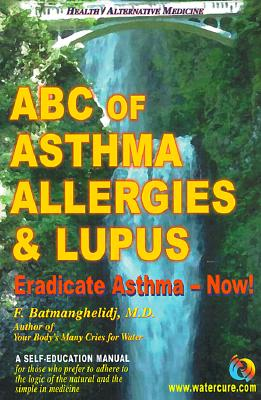 ABC of Asthma, Allergies and Lupus By Batmanghelidj, Fereydoon