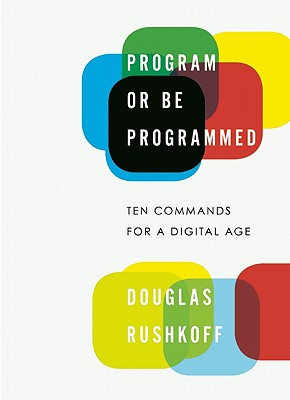 Program or Be Programmed By Rushkoff, Douglas/ Purvis, Leland (ILT)
